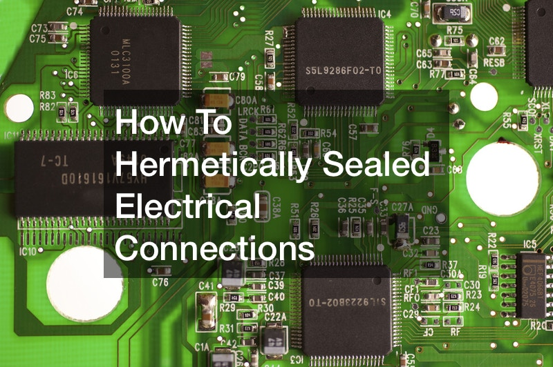 How To Hermetically Sealed Electrical Connections